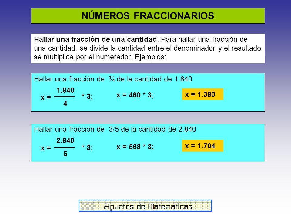 NÚMEROS FRACCIONARIOS Hallar una fracción de una cantidad. Para hallar una fracción de una cantidad, se divide la cantidad entre el denominador y el r