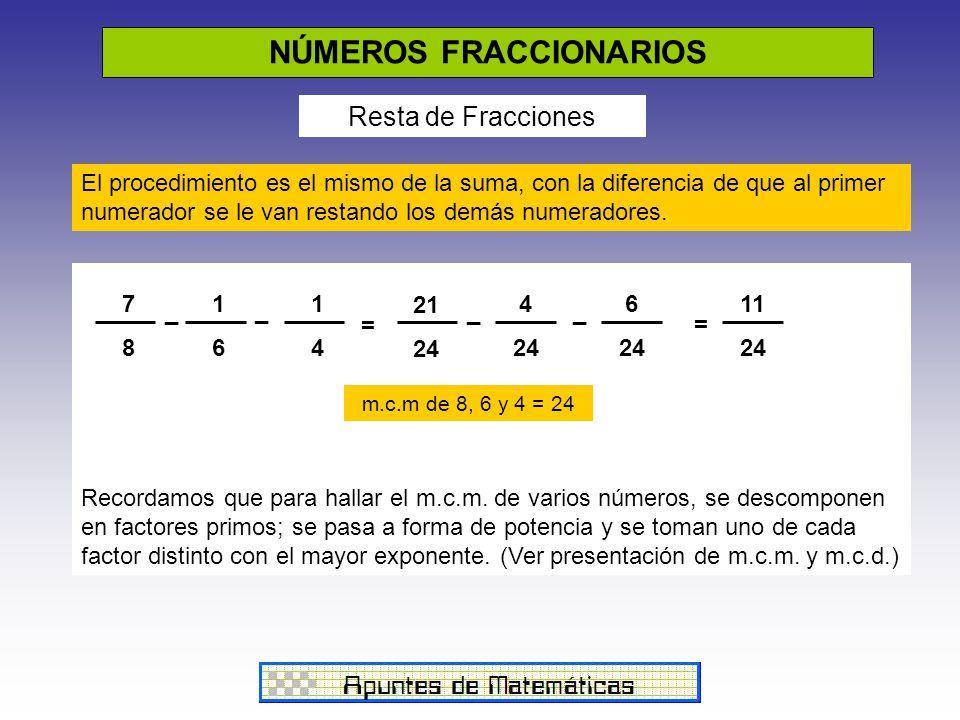 NÚMEROS FRACCIONARIOS Resta de Fracciones El procedimiento es el mismo de la suma, con la diferencia de que al primer numerador se le van restando los