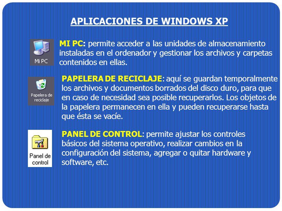 APLICACIONES DE WINDOWS XP MI PC: permite acceder a las unidades de almacenamiento instaladas en el ordenador y gestionar los archivos y carpetas cont