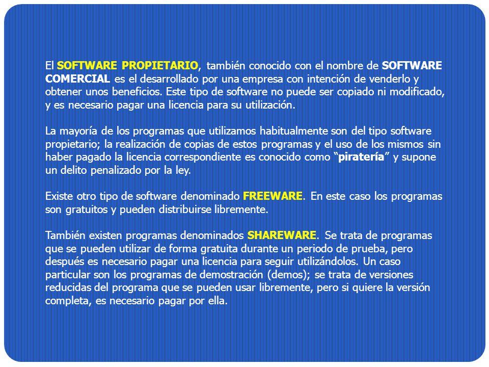 El SOFTWARE PROPIETARIO, también conocido con el nombre de SOFTWARE COMERCIAL es el desarrollado por una empresa con intención de venderlo y obtener u