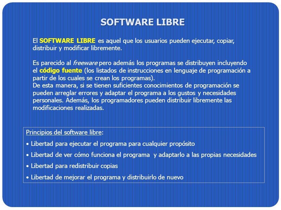 SOFTWARE LIBRE El SOFTWARE LIBRE es aquel que los usuarios pueden ejecutar, copiar, distribuir y modificar libremente. Es parecido al freeware pero ad