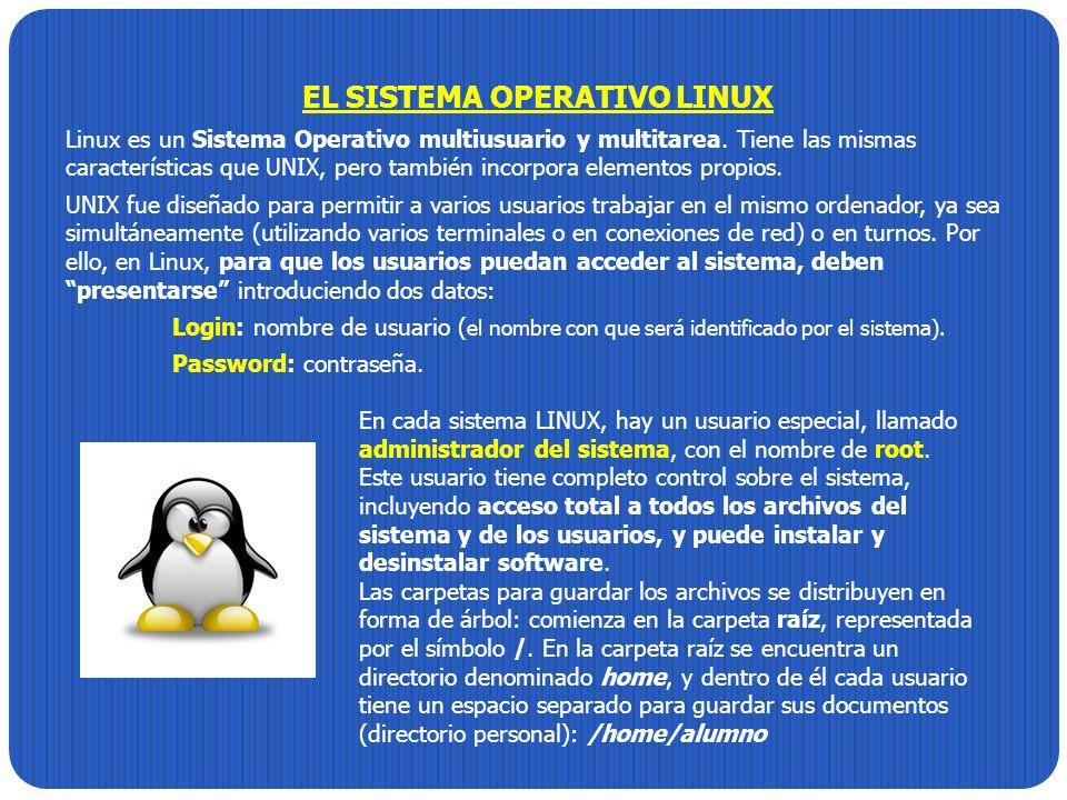 EL SISTEMA OPERATIVO LINUX Linux es un Sistema Operativo multiusuario y multitarea. Tiene las mismas características que UNIX, pero también incorpora