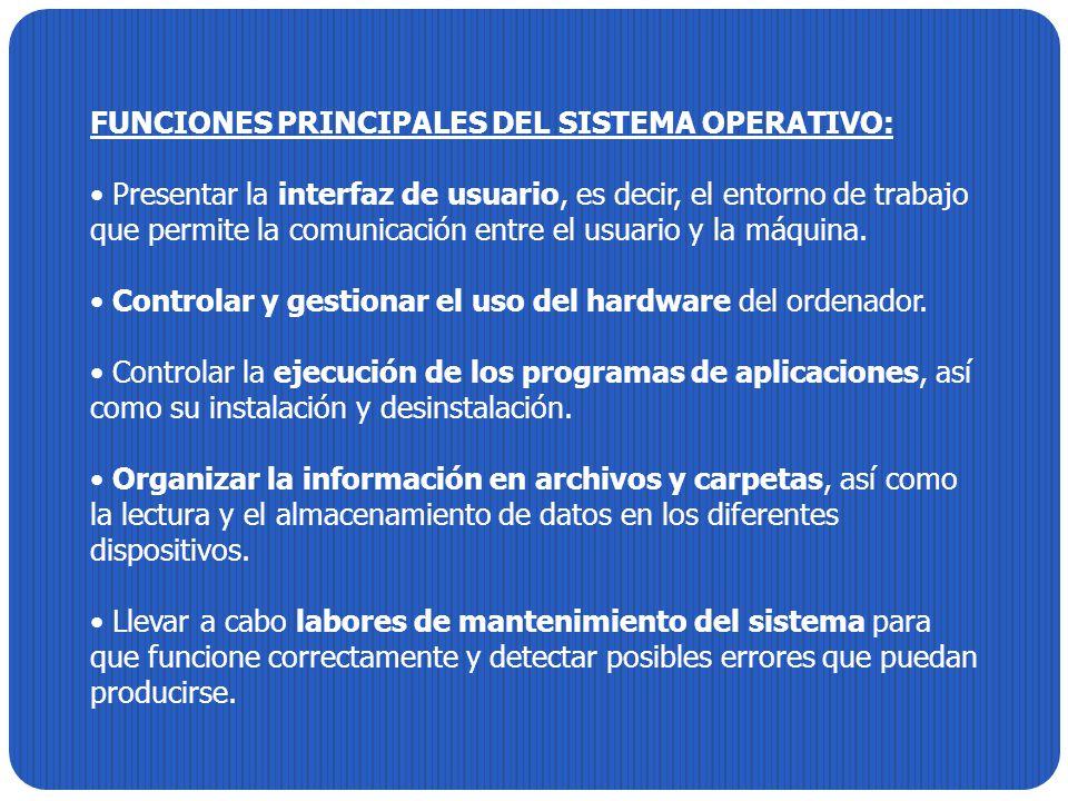 FUNCIONES PRINCIPALES DEL SISTEMA OPERATIVO: Presentar la interfaz de usuario, es decir, el entorno de trabajo que permite la comunicación entre el us