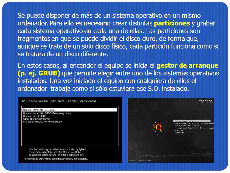 Se puede disponer de más de un sistema operativo en un mismo ordenador. Para ello es necesario crear distintas particiones y grabar cada sistema opera