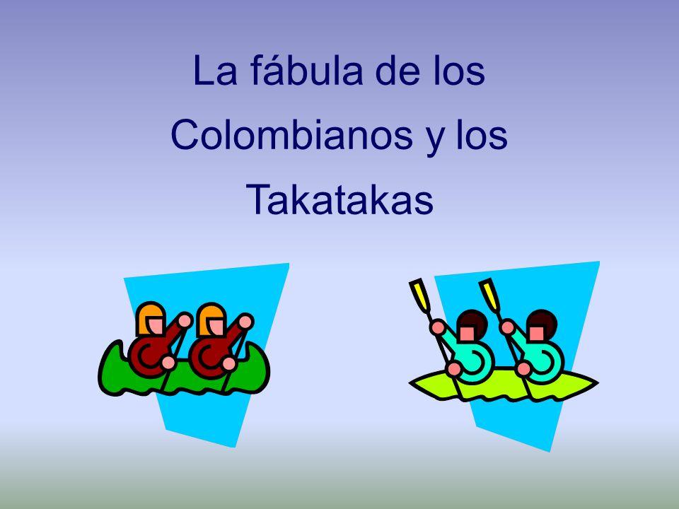 La fábula de los Colombianos y los Takatakas