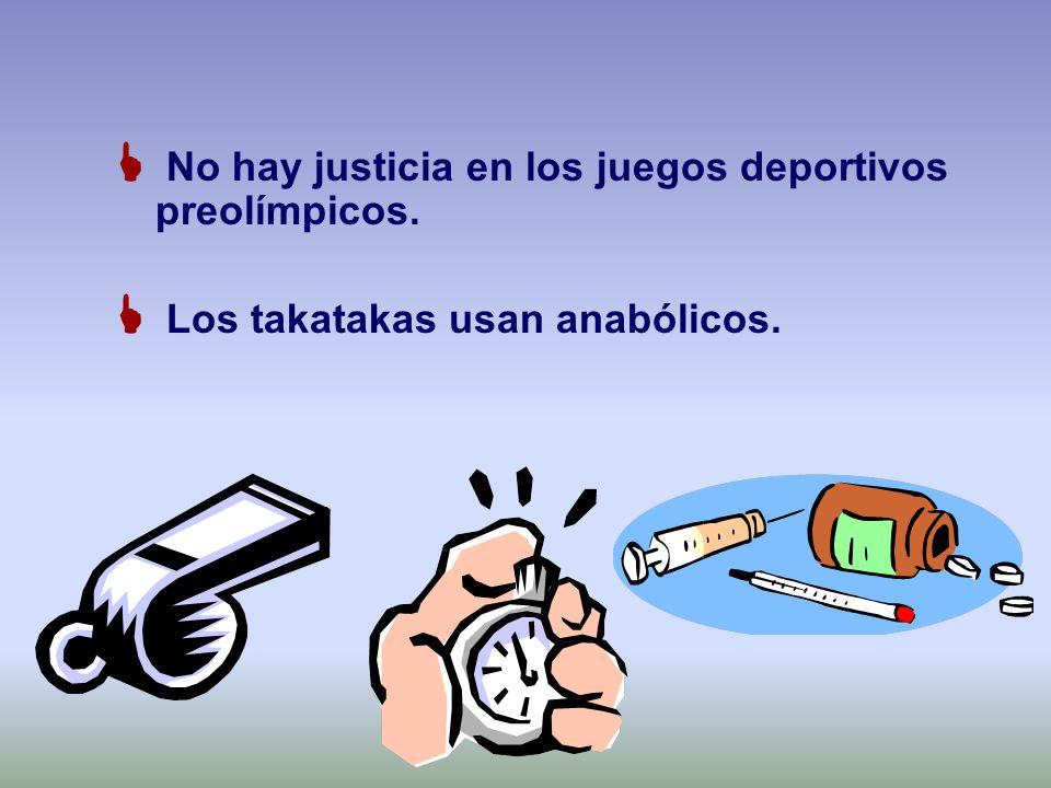 No hay justicia en los juegos deportivos preolímpicos. Los takatakas usan anabólicos.