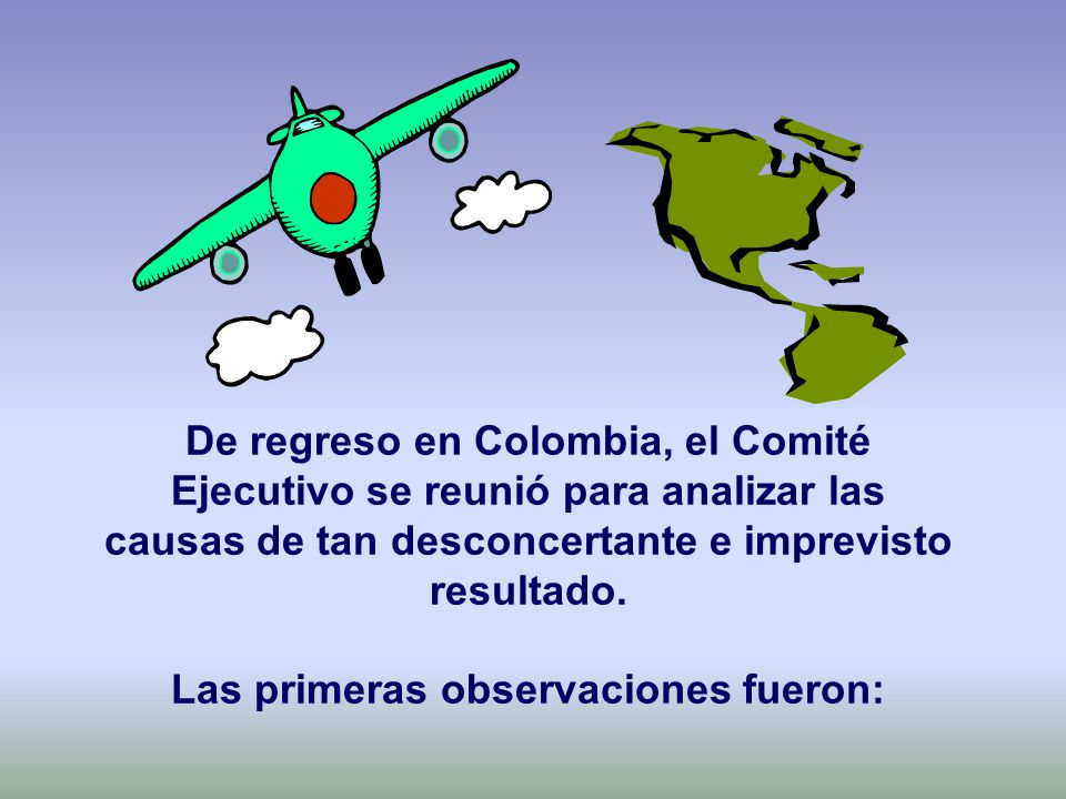 De regreso en Colombia, el Comité Ejecutivo se reunió para analizar las causas de tan desconcertante e imprevisto resultado.