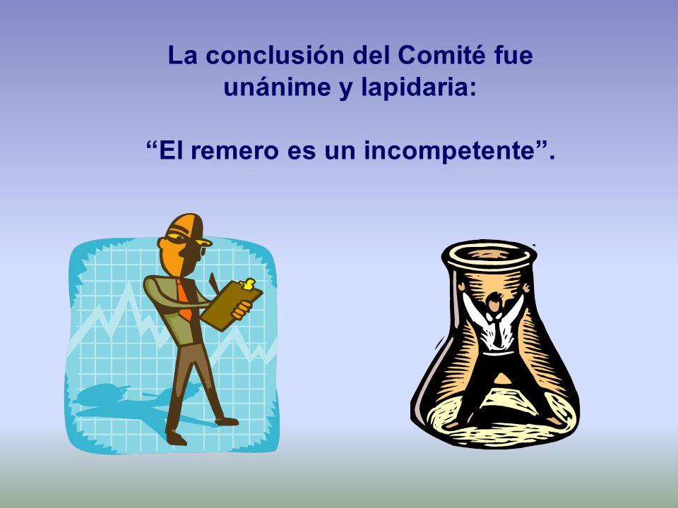 La conclusión del Comité fue unánime y lapidaria: El remero es un incompetente.