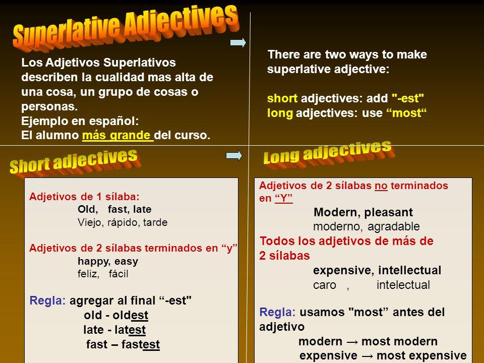List of short superlative adjectives ending in – y: Lucky, luckiest, el más suertudo Heavy, heaviest, el más pesado happy, happiest, el más feliz silly, silliest, el más tonto Ugly, ugliest, el más feo happy, happiest, el más feliz Easy, easiest, el más facil Los adjetivos cortos de 2 sílabas terminados en Y al pasarlos a superlativo se reemplaza la Y por la i como sales a continuación