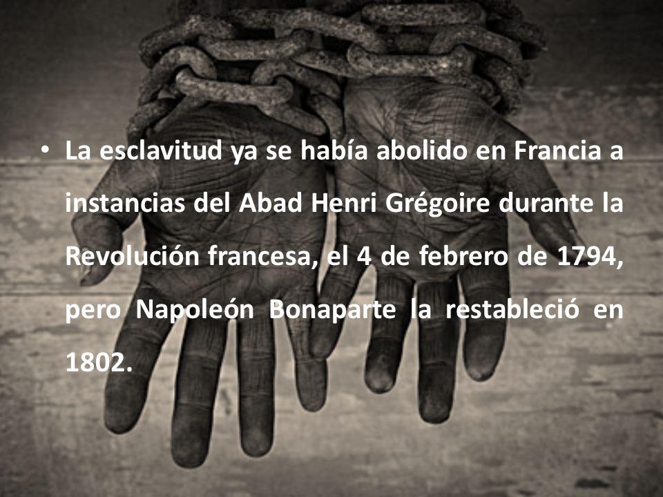 La esclavitud ya se había abolido en Francia a instancias del Abad Henri Grégoire durante la Revolución francesa, el 4 de febrero de 1794, pero Napole