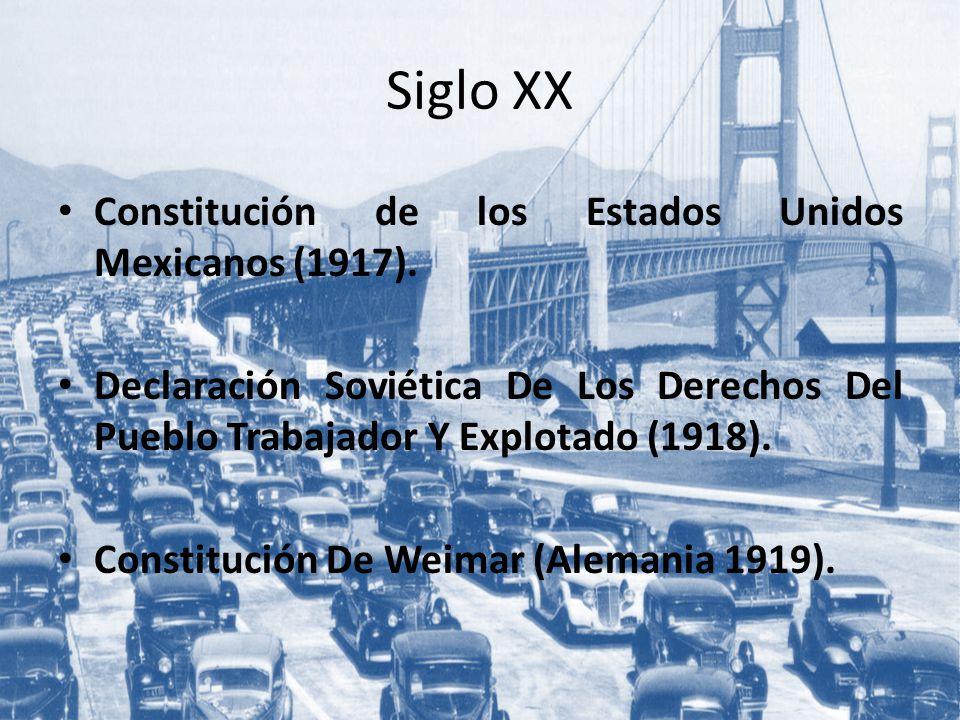 Siglo XX Constitución de los Estados Unidos Mexicanos (1917). Declaración Soviética De Los Derechos Del Pueblo Trabajador Y Explotado (1918). Constitu