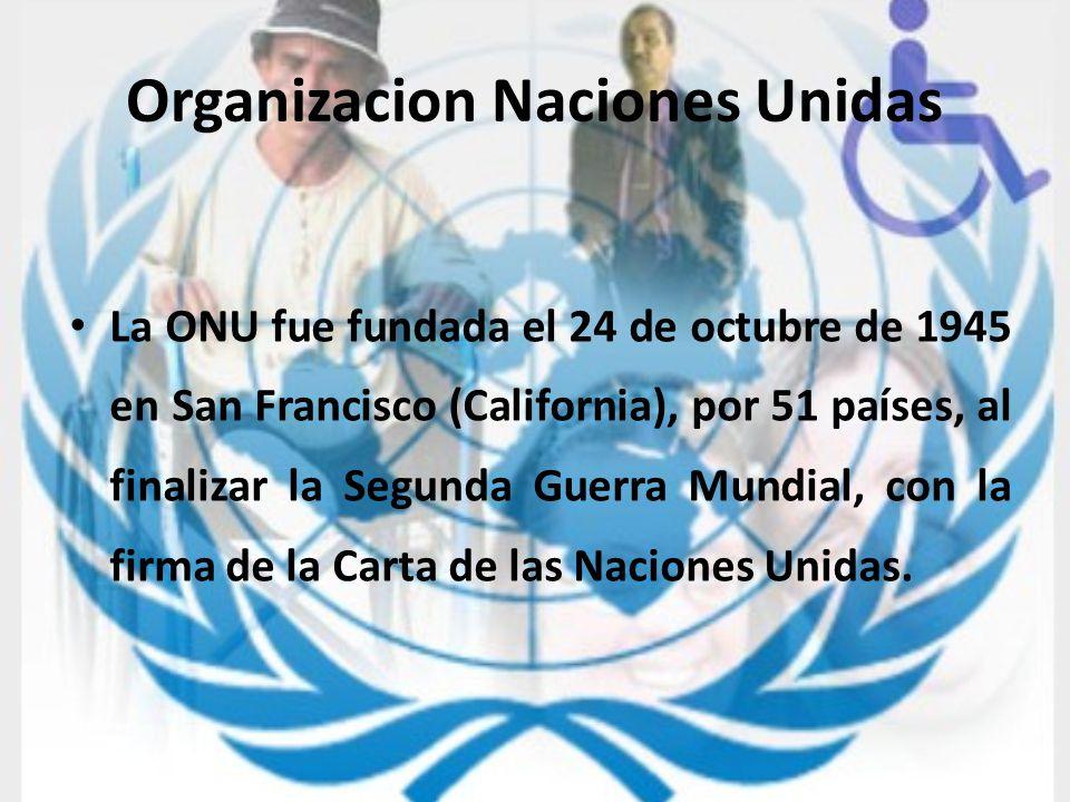Organizacion Naciones Unidas La ONU fue fundada el 24 de octubre de 1945 en San Francisco (California), por 51 países, al finalizar la Segunda Guerra