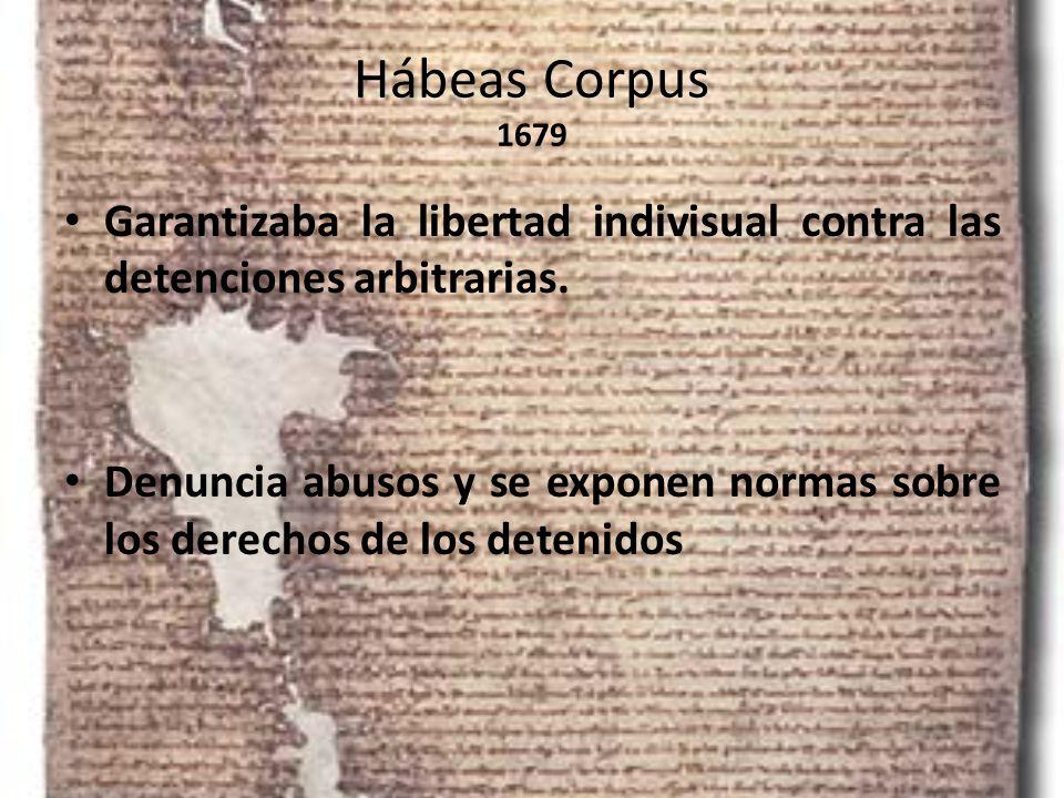 Hábeas Corpus 1679 Garantizaba la libertad indivisual contra las detenciones arbitrarias. Denuncia abusos y se exponen normas sobre los derechos de lo