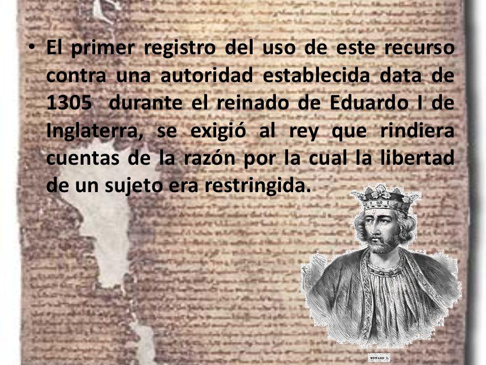 El primer registro del uso de este recurso contra una autoridad establecida data de 1305 durante el reinado de Eduardo I de Inglaterra, se exigió al r