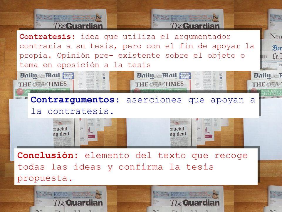Contratesis: idea que utiliza el argumentador contraria a su tesis, pero con el fin de apoyar la propia.