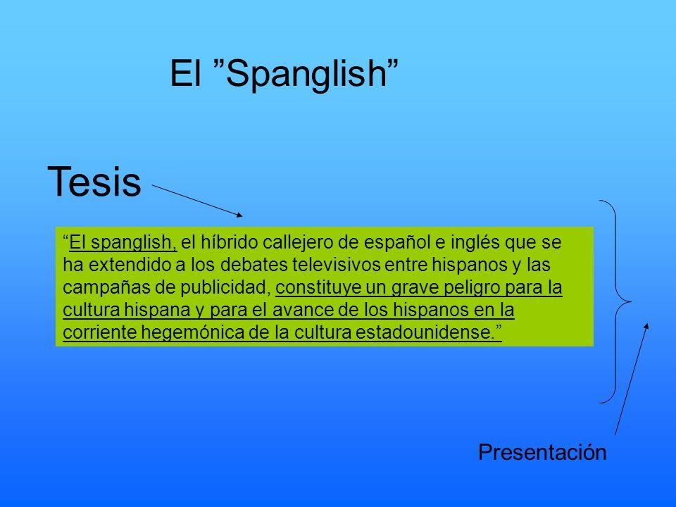 El spanglish, el híbrido callejero de español e inglés que se ha extendido a los debates televisivos entre hispanos y las campañas de publicidad, constituye un grave peligro para la cultura hispana y para el avance de los hispanos en la corriente hegemónica de la cultura estadounidense.
