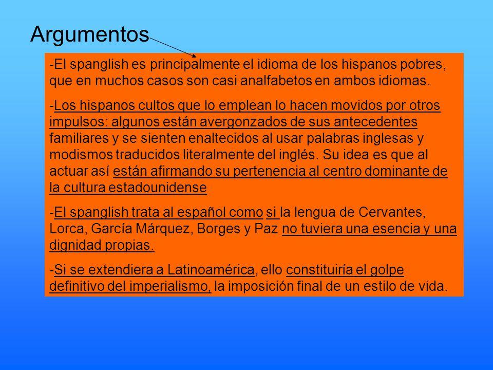 -El spanglish es principalmente el idioma de los hispanos pobres, que en muchos casos son casi analfabetos en ambos idiomas.