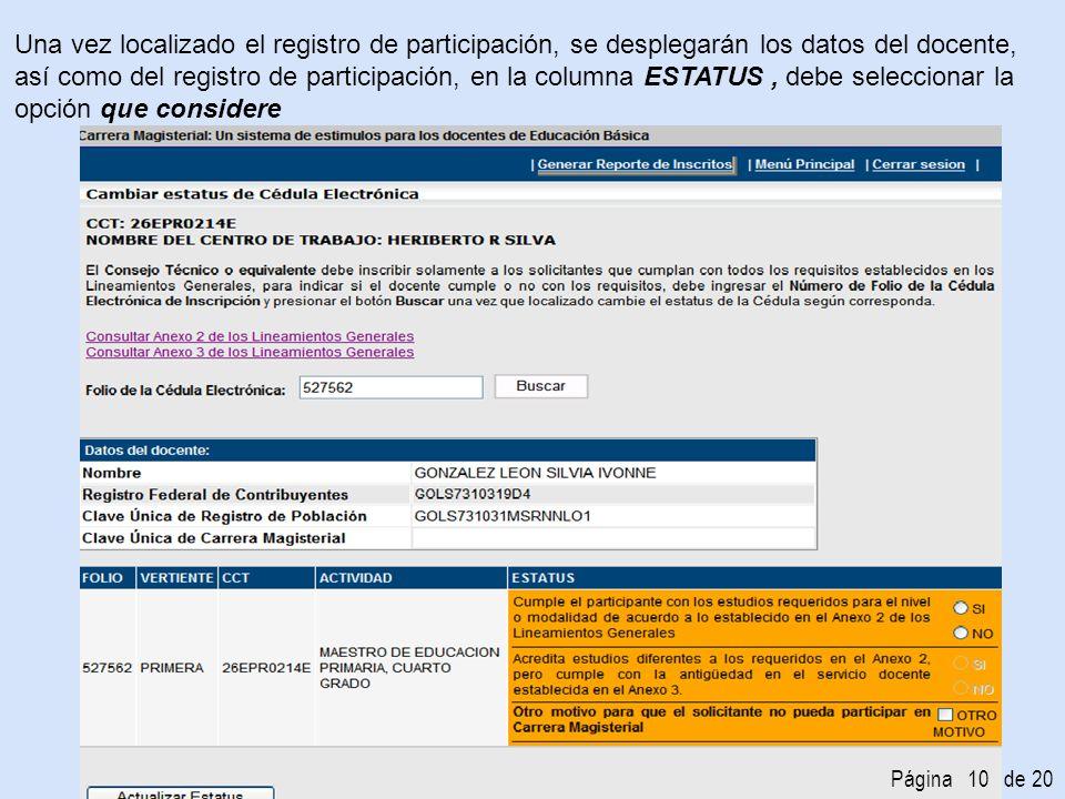 Una vez localizado el registro de participación, se desplegarán los datos del docente, así como del registro de participación, en la columna ESTATUS, debe seleccionar la opción que considere Página 10 de 20