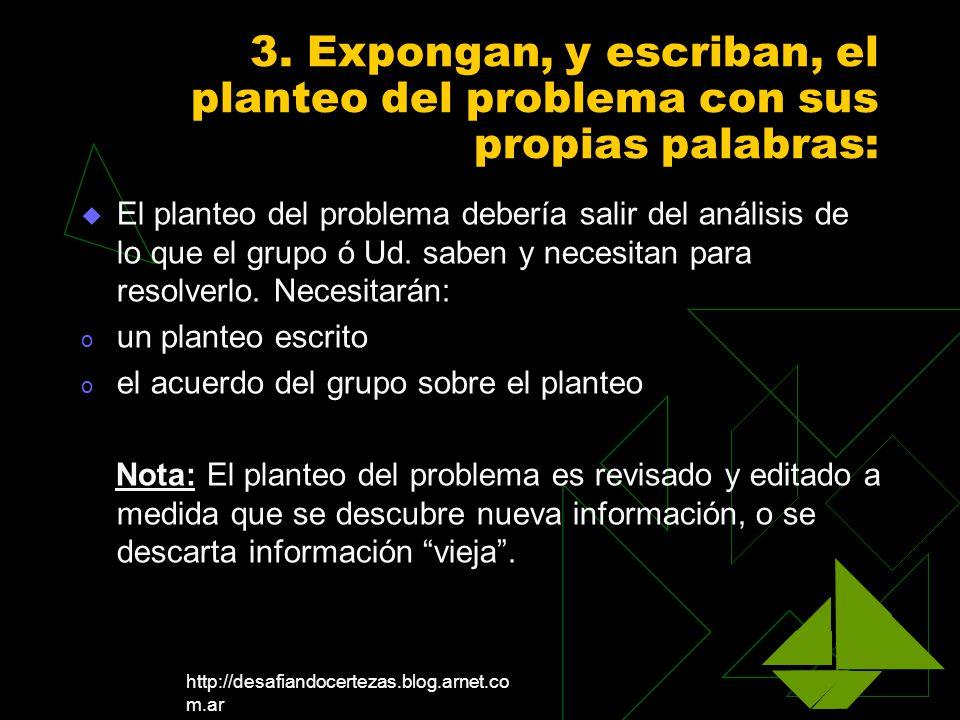 http://desafiandocertezas.blog.arnet.co m.ar 3. Expongan, y escriban, el planteo del problema con sus propias palabras: El planteo del problema deberí