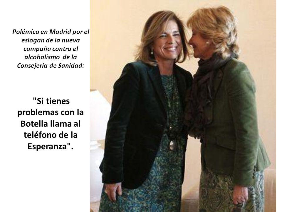 Polémica en Madrid por el eslogan de la nueva campaña contra el alcoholismo de la Consejería de Sanidad: Si tienes problemas con la Botella llama al teléfono de la Esperanza .