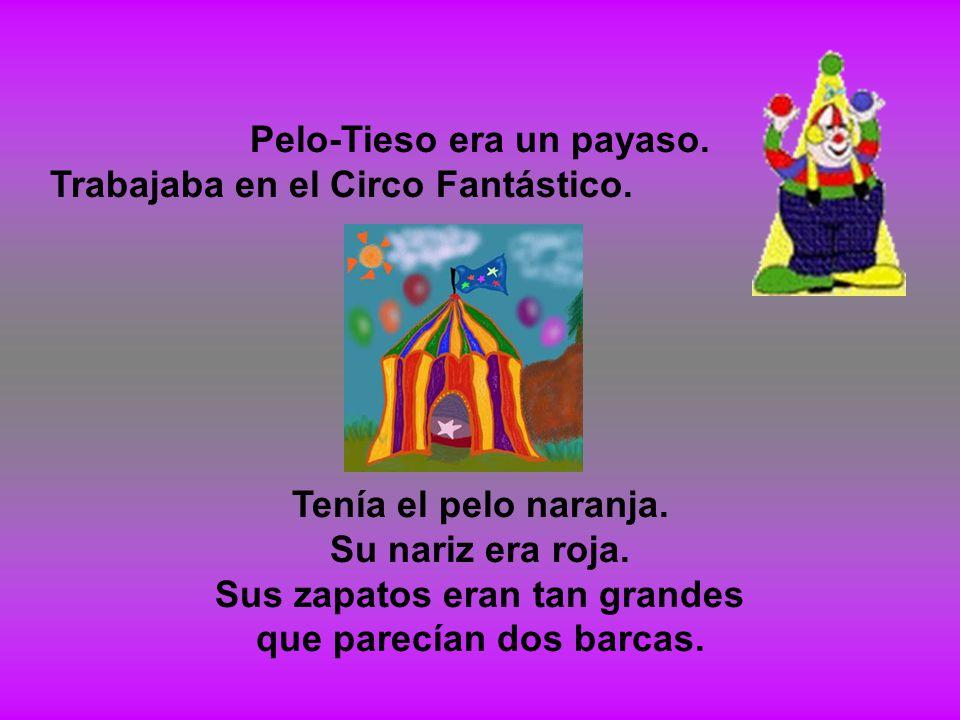 Pelo-Tieso era un payaso. Trabajaba en el Circo Fantástico. Tenía el pelo naranja. Su nariz era roja. Sus zapatos eran tan grandes que parecían dos ba