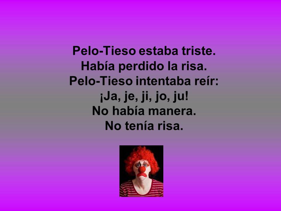 Pelo-Tieso estaba triste. Había perdido la risa. Pelo-Tieso intentaba reír: ¡Ja, je, ji, jo, ju! No había manera. No tenía risa.