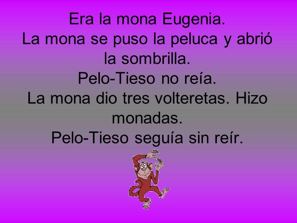 Era la mona Eugenia.La mona se puso la peluca y abrió la sombrilla.