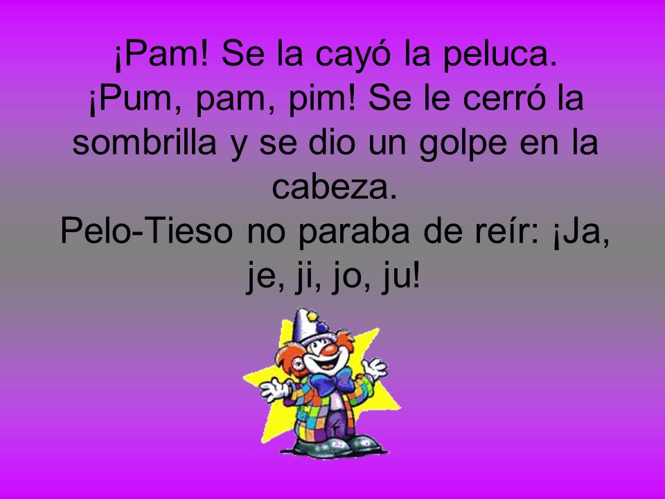 ¡Pam.Se la cayó la peluca. ¡Pum, pam, pim.