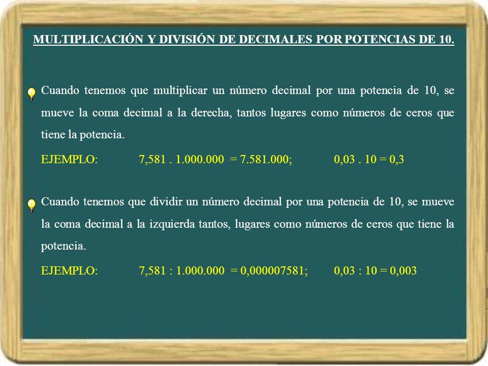 MULTIPLICACIÓN Y DIVISIÓN DE DECIMALES POR POTENCIAS DE 10. Cuando tenemos que multiplicar un número decimal por una potencia de 10, se mueve la coma