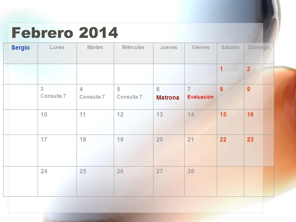 Febrero 2014 Sergio LunesMartesMiércolesJuevesViernesSábadoDomingo 12 3 Consulta 7 4 Consulta 7 5 Consulta 7 6 Matrona 7 Evaluación 89 10111213141516 17181920212223 2425262728
