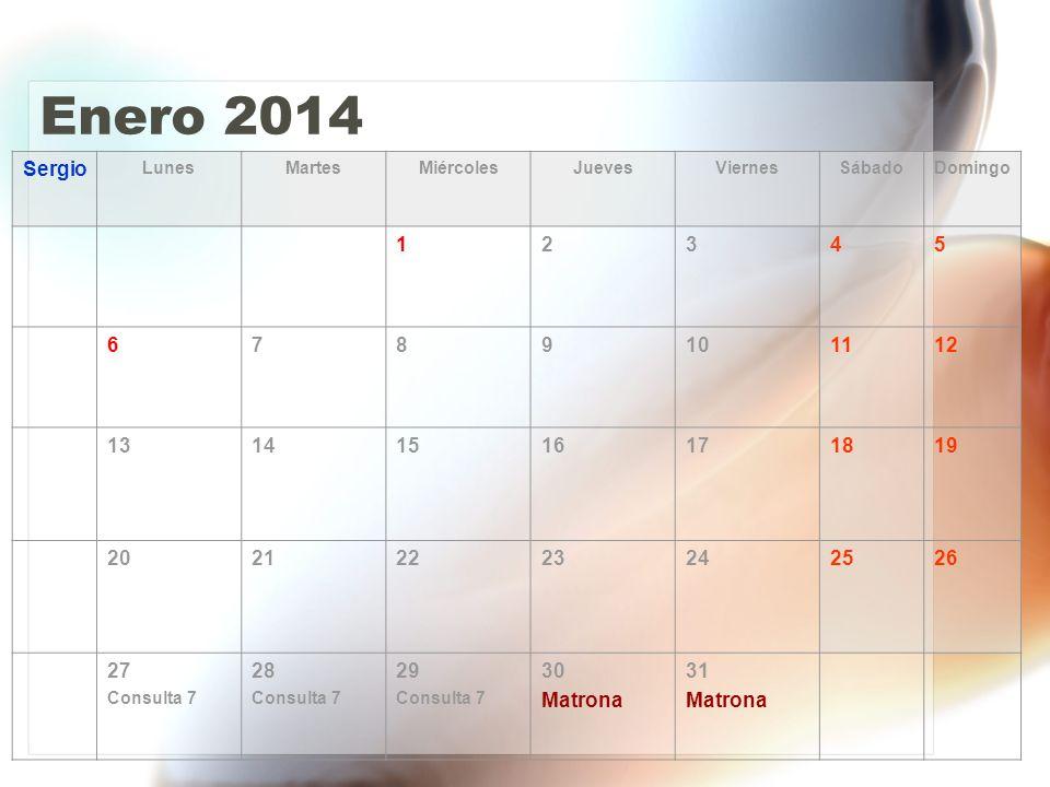Enero 2014 Sergio LunesMartesMiércolesJuevesViernesSábadoDomingo 12345 6789101112 13141516171819 20212223242526 27 Consulta 7 28 Consulta 7 29 Consulta 7 30 Matrona 31 Matrona