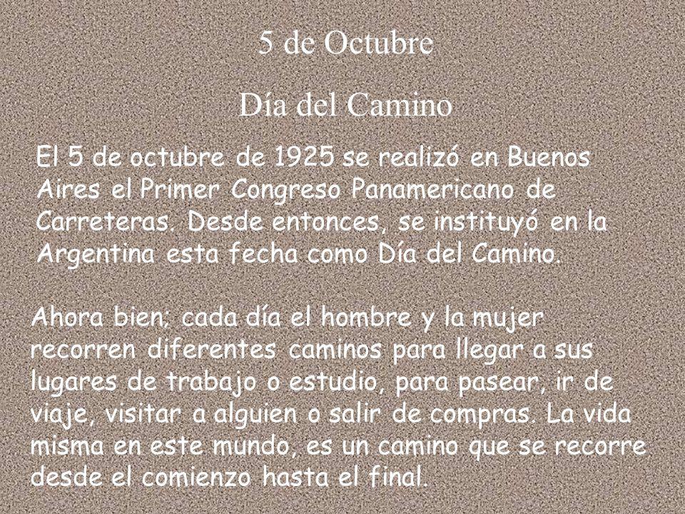 5 de Octubre Día del Camino El 5 de octubre de 1925 se realizó en Buenos Aires el Primer Congreso Panamericano de Carreteras. Desde entonces, se insti