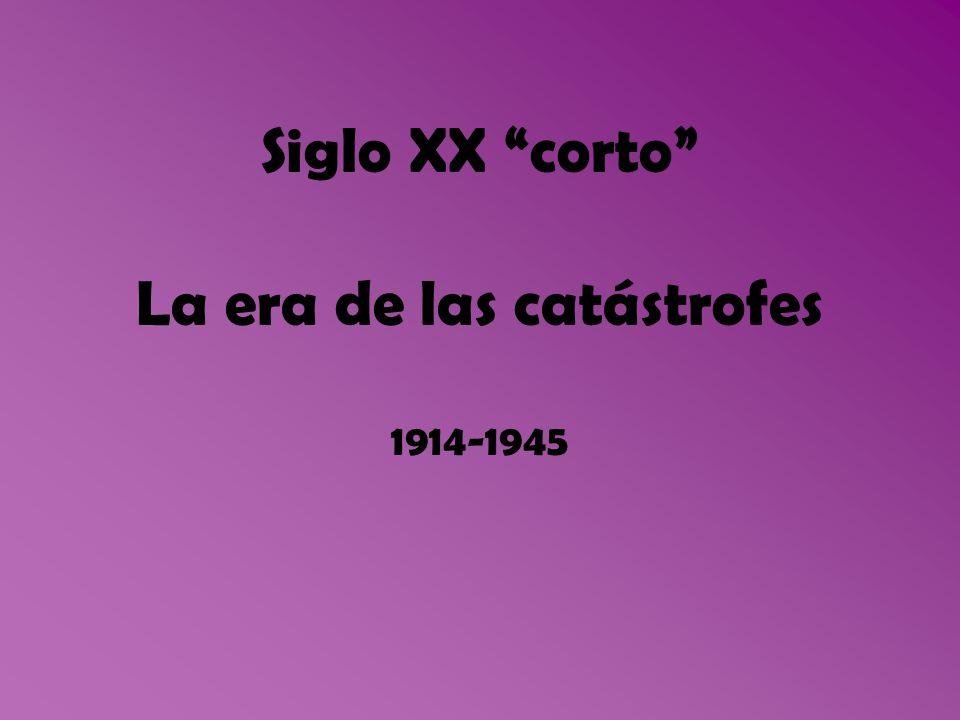 Siglo XX corto La era de las catástrofes 1914-1945
