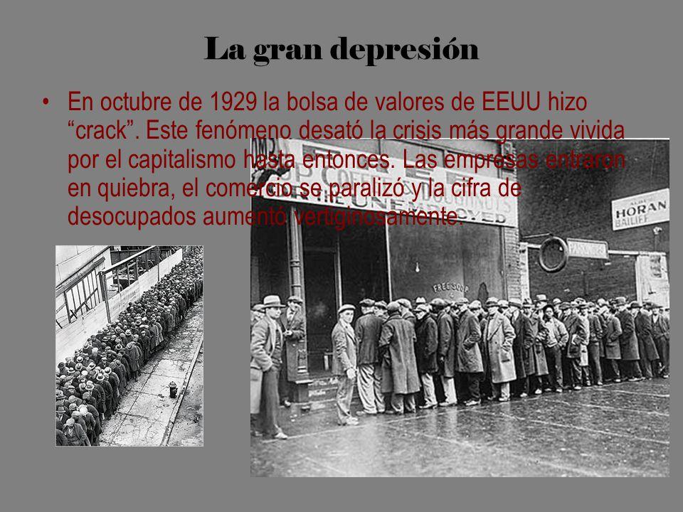 La gran depresión En octubre de 1929 la bolsa de valores de EEUU hizo crack. Este fenómeno desató la crisis más grande vivida por el capitalismo hasta