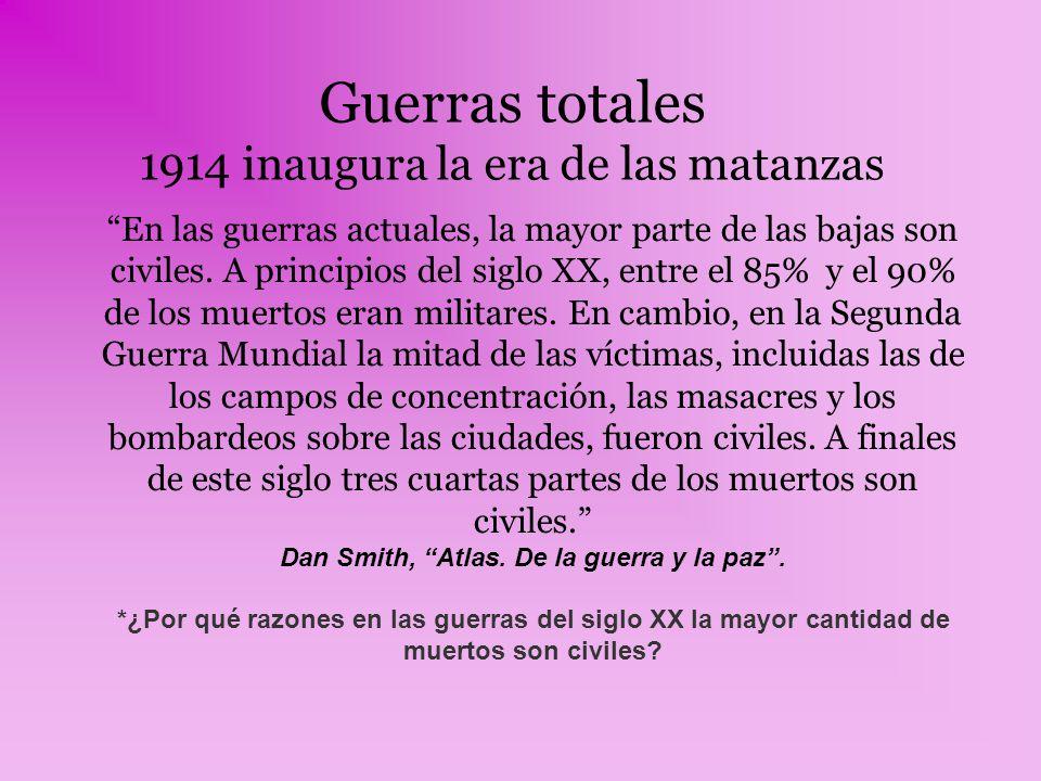 Guerras totales 1914 inaugura la era de las matanzas En las guerras actuales, la mayor parte de las bajas son civiles. A principios del siglo XX, entr