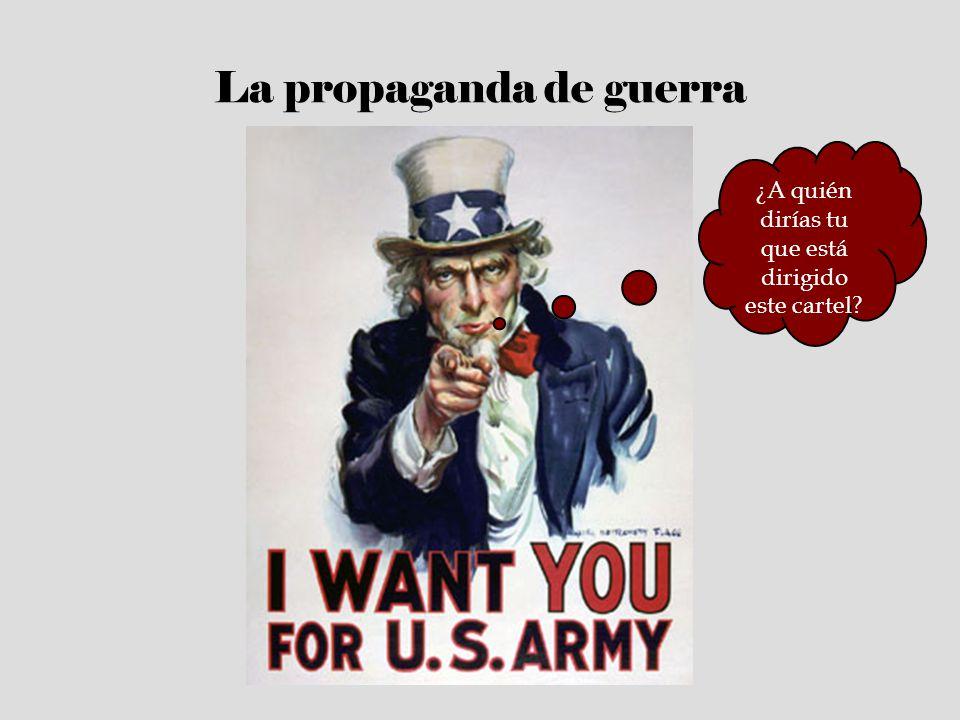 La propaganda de guerra ¿A quién dirías tu que está dirigido este cartel?