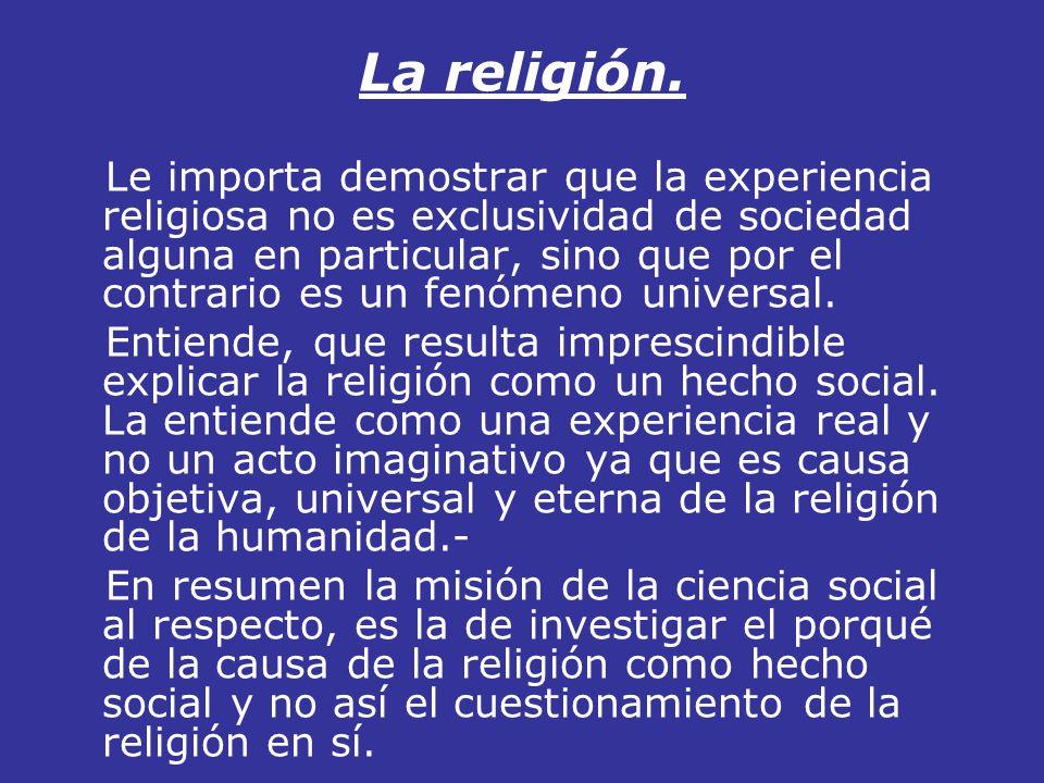 La religión. Le importa demostrar que la experiencia religiosa no es exclusividad de sociedad alguna en particular, sino que por el contrario es un fe