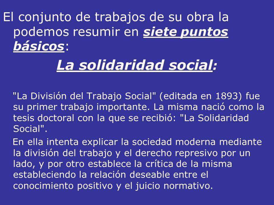 El conjunto de trabajos de su obra la podemos resumir en siete puntos básicos: La solidaridad social :