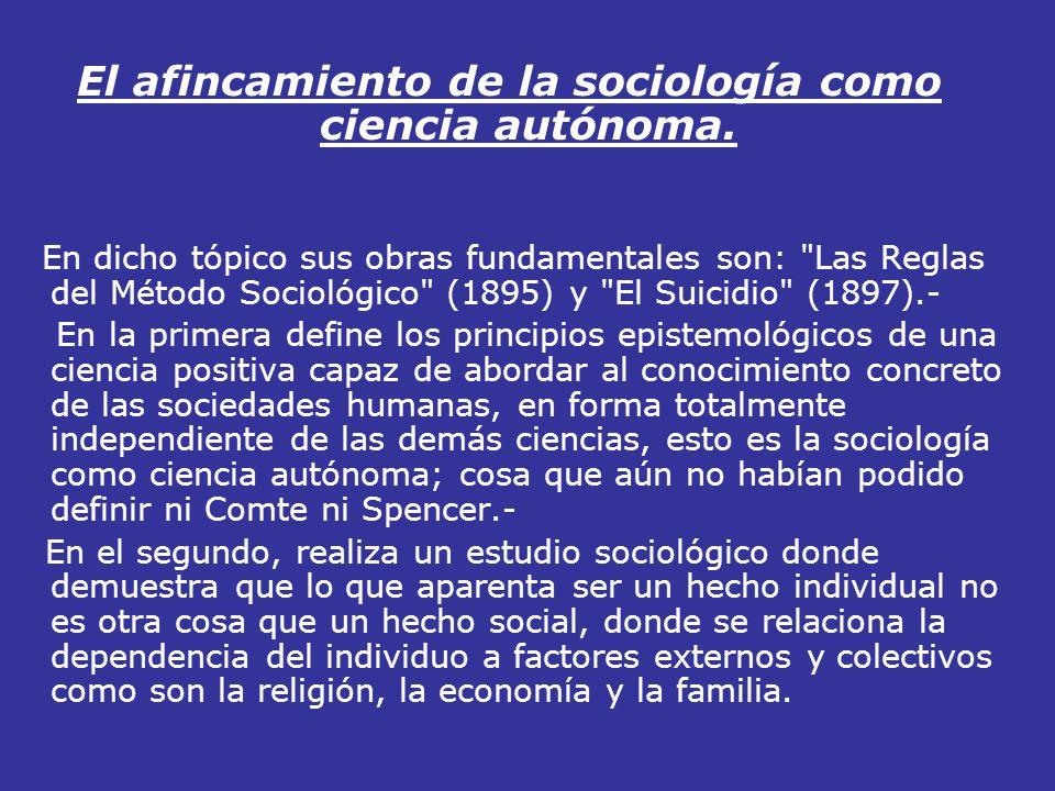 El afincamiento de la sociología como ciencia autónoma. En dicho tópico sus obras fundamentales son: