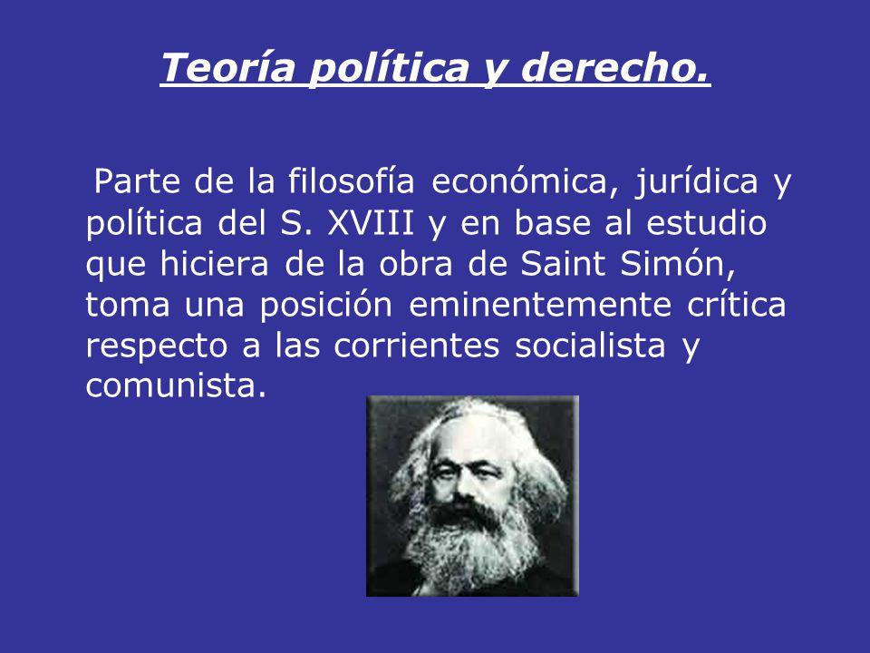 Teoría política y derecho. Parte de la filosofía económica, jurídica y política del S. XVIII y en base al estudio que hiciera de la obra de Saint Simó
