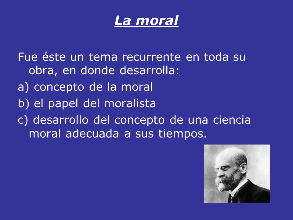 La moral Fue éste un tema recurrente en toda su obra, en donde desarrolla: a) concepto de la moral b) el papel del moralista c) desarrollo del concept