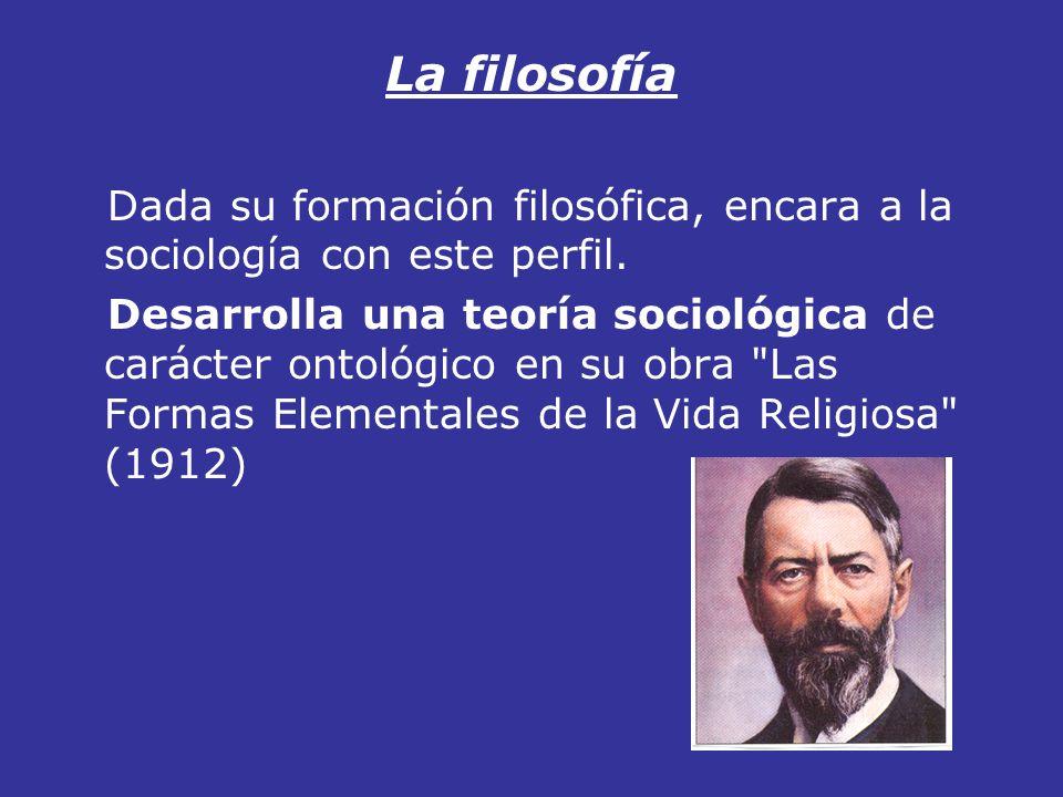 La filosofía Dada su formación filosófica, encara a la sociología con este perfil. Desarrolla una teoría sociológica de carácter ontológico en su obra