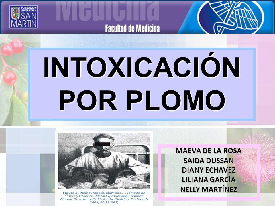 MAEVA DE LA ROSA SAIDA DUSSAN DIANY ECHAVEZ LILIANA GARCÍA NELLY MARTÍNEZ INTOXICACIÓN POR PLOMO