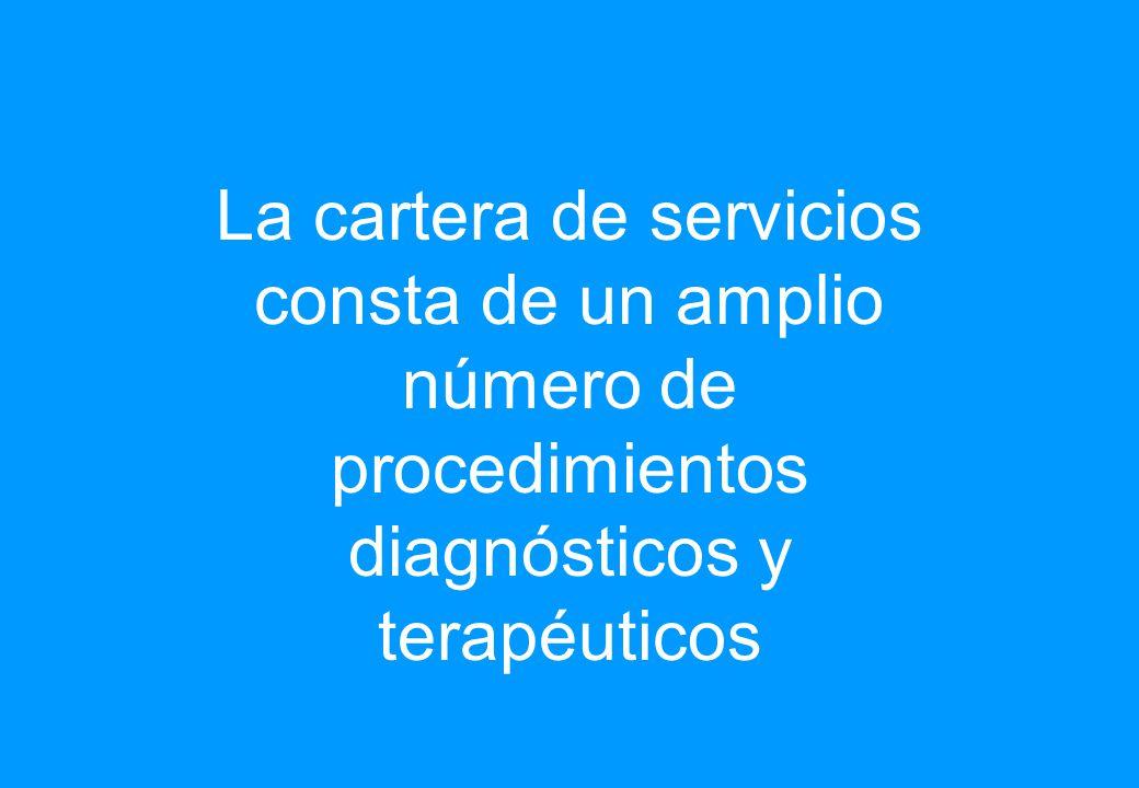 La cartera de servicios consta de un amplio número de procedimientos diagnósticos y terapéuticos