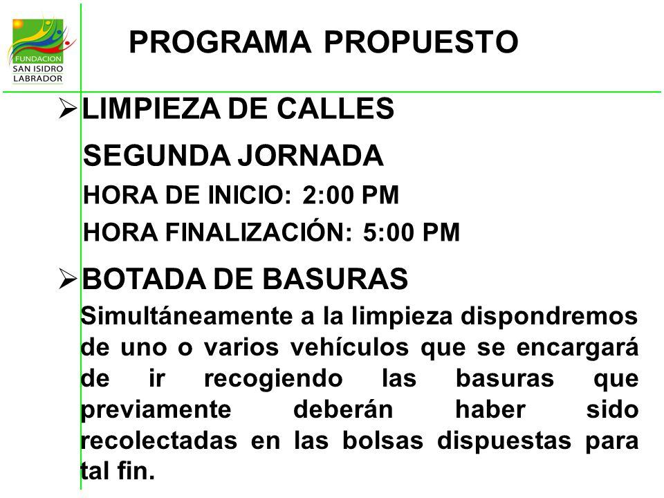 PROGRAMA PROPUESTO SEGUNDA JORNADA HORA DE INICIO: 2:00 PM HORA FINALIZACIÓN: 5:00 PM LIMPIEZA DE CALLES Simultáneamente a la limpieza dispondremos de