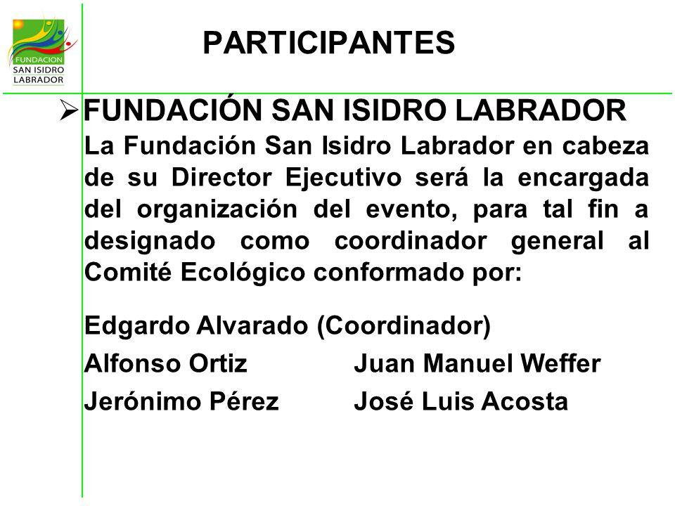 PARTICIPANTES FUNDACIÓN SAN ISIDRO LABRADOR La Fundación San Isidro Labrador en cabeza de su Director Ejecutivo será la encargada del organización del