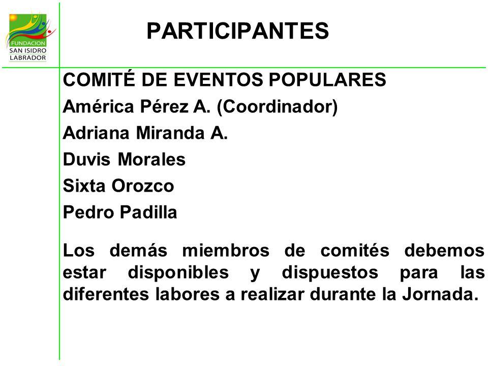 PARTICIPANTES COMITÉ DE EVENTOS POPULARES América Pérez A. (Coordinador) Adriana Miranda A. Duvis Morales Sixta Orozco Pedro Padilla Los demás miembro