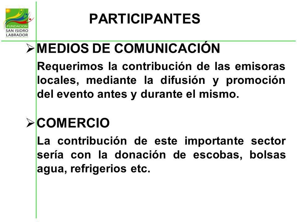 PARTICIPANTES MEDIOS DE COMUNICACIÓN Requerimos la contribución de las emisoras locales, mediante la difusión y promoción del evento antes y durante e
