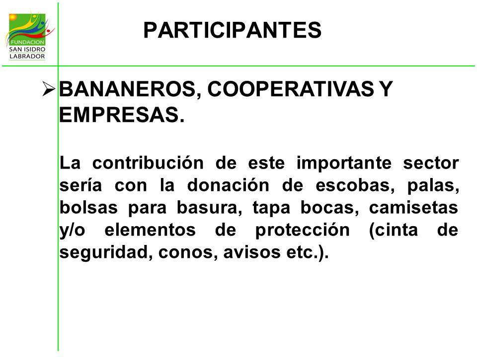 PARTICIPANTES BANANEROS, COOPERATIVAS Y EMPRESAS. La contribución de este importante sector sería con la donación de escobas, palas, bolsas para basur