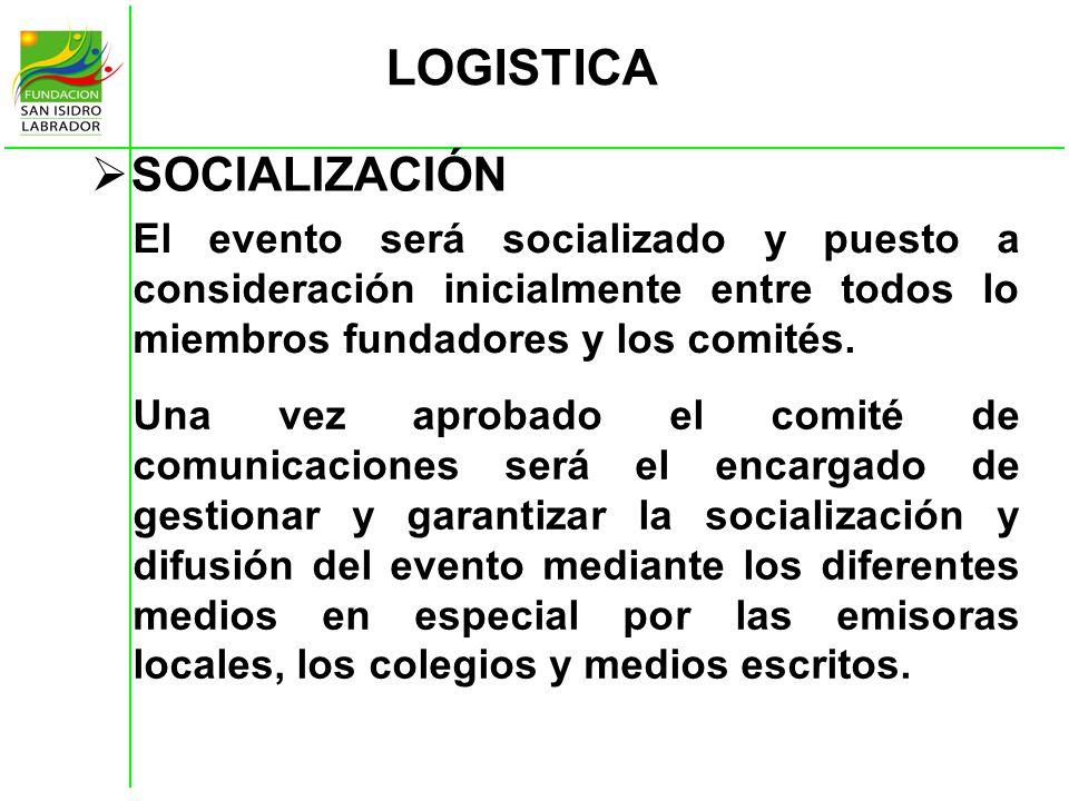 LOGISTICA SOCIALIZACIÓN El evento será socializado y puesto a consideración inicialmente entre todos lo miembros fundadores y los comités. Una vez apr